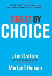 Great by Choice Uncertainty, Chaos, and Luck Why Some Thrive Despite Them All