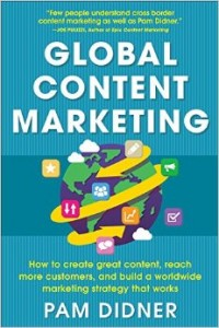 Global Content Marketing How to Create Great Content Reach More Customers and Build a Worldwide Marketing Strategy that Works
