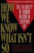 How We Know What Isnt So Fallibility of Human Reason in Everyday Life Thomas Gilovich